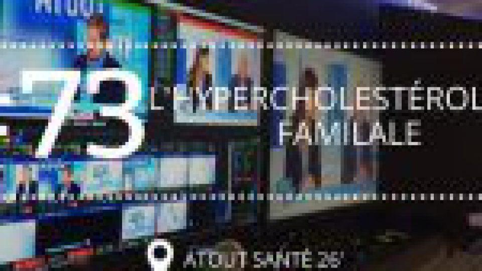 [ATOUT SANTE #73] L'hypercholestérolémie familiale